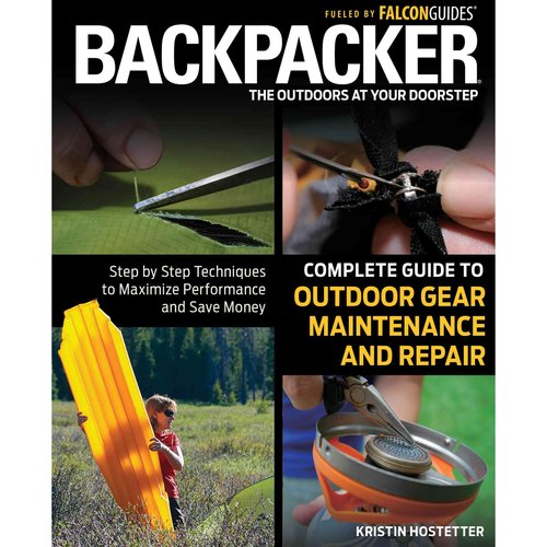 Backpacker Complete Guide to Outdoor Gear Maintenance and Repair: Step-by-Step Techniques to...