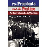 The Presidents and the Pastime : The History of Baseball and the White House
