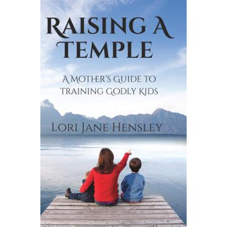 Raising a Temple : A Mother's Guide to Training Godly Kids ()