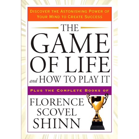The Game of Life and How to Play It : Discover the Astonishing Power of Your Mind to Create Success