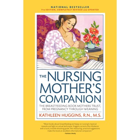 The Nursing Mother's Companion, 7th Edition, with New Illustrations : The Breastfeeding Book Mothers Trust, from Pregnancy Through