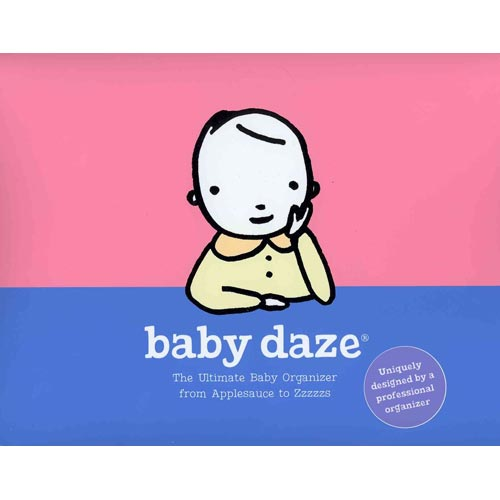 Baby Daze: The Ultimate Baby Organizer from Applesauce to Zzzzzs