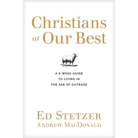 Christians at Our Best : A Six-Week Guide to Living in the Age of