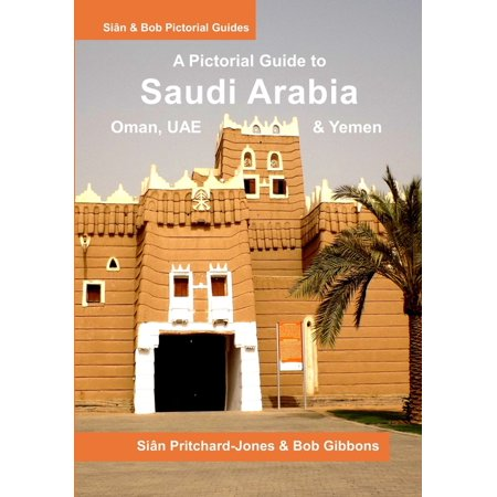 African and Middle Eastern Travel Guides: Saudi Arabia : A Pictorial Guide: Oman, UAE, Yemen, Kuwait, Bahrain and Qatar (Series #7) (Paperback)