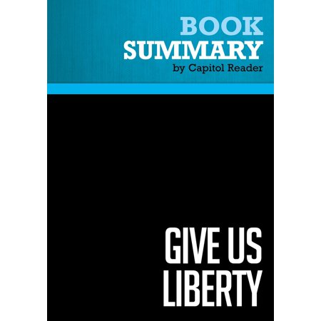 Summary of Give Us Liberty: A Tea Party Manifesto - Dick Armey and Matt Kibbe -