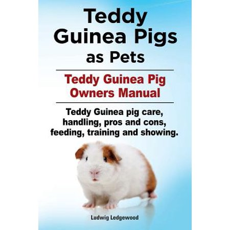Teddy Guinea Pigs as Pets. Teddy Guinea Pig Owners Manual. Teddy Guinea Pig Care, Handling, Pros and Cons, Feeding, Training and