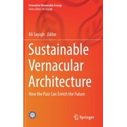 Innovative Renewable Energy: Sustainable Vernacular Architecture: How the Past Can Enrich the Future (Hardcover)