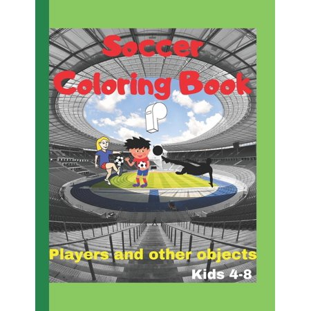 Soccer Coloring Book: Color the players and other football objects- Ages 4 to 8 - Best Gift for Kids -For girls and boys (Paperback)
