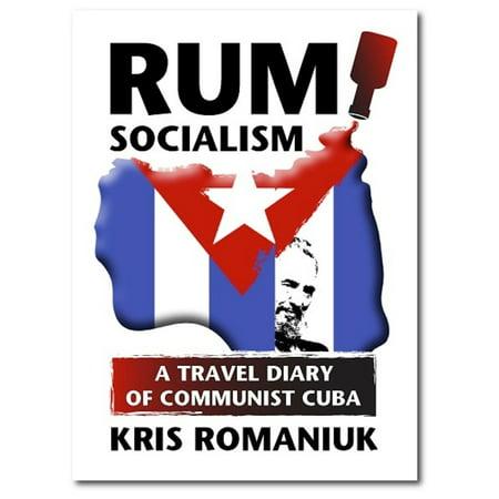 Rum Cuba Libre (Rum Socialism: A Travel Diary of Communist Cuba - eBook )