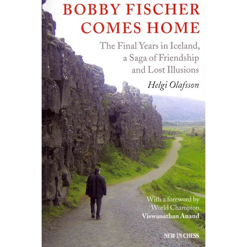 Bobby Fischer Comes Home: The Final Years in Iceland, a Saga of Friendship and Lost Illusions