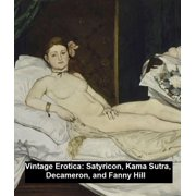 Vintage Erotica: Satyricon, Kama Sutra, Decameron, and Fanny Hill - eBook