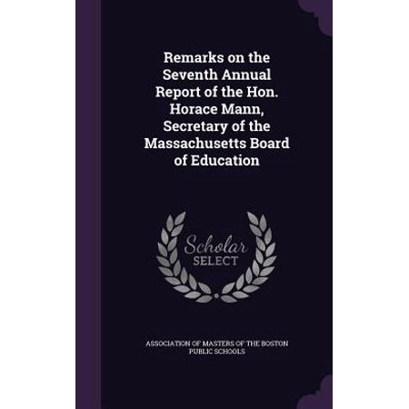 Remarks on the Seventh Annual Report of the Hon. Horace Mann, Secretary of the Massachusetts Board of