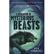 A Menagerie of Mysterious Beasts : Encounters with Cryptid Creatures