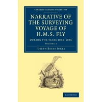 Narrative of the Surveying Voyage of HMS Fly : During the Years 1842 1846