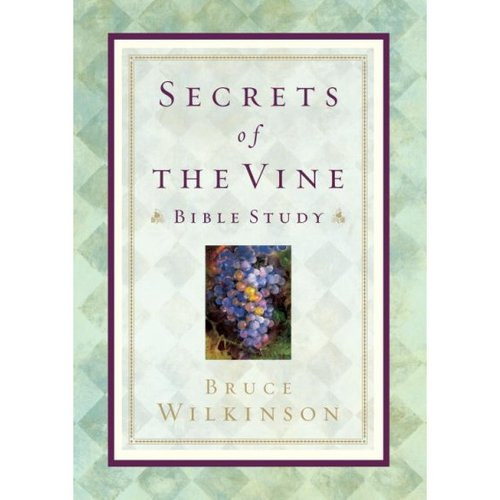 Secrets of the Vine Bible Study: Breaking Through to Abundance