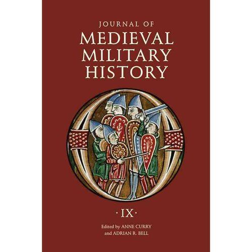 Journal of Medieval Military History : Volume IX: Soldiers, Weapons and Armies in the Fifteenth Century