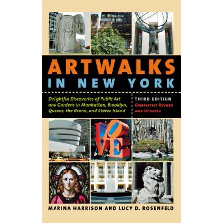 Artwalks in New York : Delightful Discoveries of Public Art and Gardens in Manhattan, Brooklyn, the Bronx, Queens, and Staten