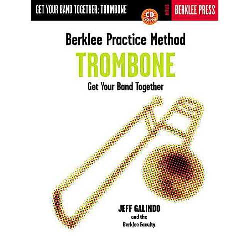 Berklee Practice Method: Trombone : Get Your Band Together