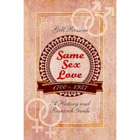Same Sex Love 1700 1957  A History And Research Guide