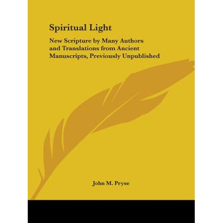 Spiritual Light: New Scripture by Many Authors and Translations from Ancient Manuscripts, Previously Unpublished