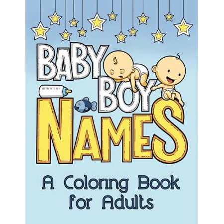 Baby Boy Names : A Coloring Book for Adults (Adult Babe)