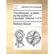 The Athenaid, a Poem, by the Author of Leonidas. Volume 1 of 3
