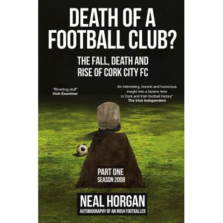 Death of a Football Club? : The Fall, Death and Rise of Cork City FC, Part One: Season 2008 (Glow City Football)