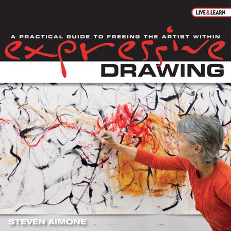 Expressive Drawing : A Practical Guide to Freeing the Artist Within