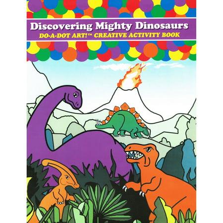 Do•A•Dot Art!™ Discovering Mighty Dinosaurs Creative Art & Activity Book ()