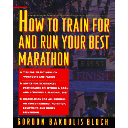 How to Train For and Run Your Best Marathon : Valuable Coaching From a National Class Marathoner on Getting Up For and (Best Marathons To Run)