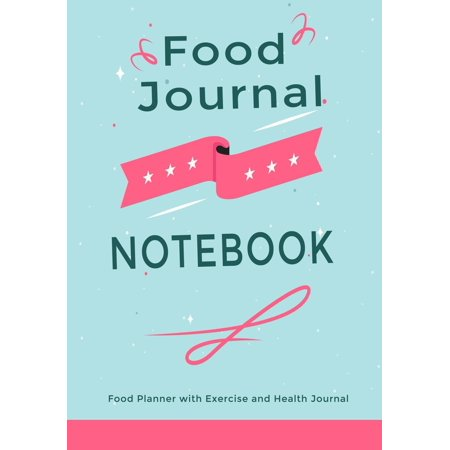 Food Journal Notebook: Food Planner with Exercise and Health Journal: Plan Your Meals & Control Your Weight Loss, 7