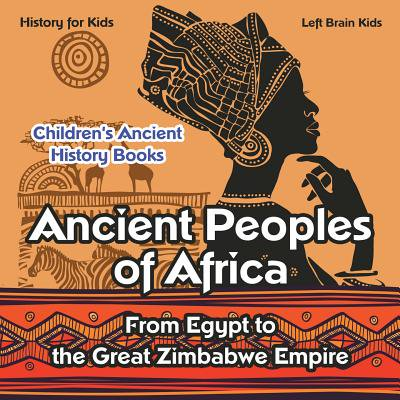 Ancient Peoples of Africa : From Egypt to the Great Zimbabwe Empire - History for Kids - Children's Ancient History - Egyptian Gods For Kids
