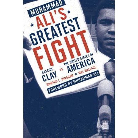 Muhammad Ali's Greatest Fight : Cassius Clay vs. the United States of