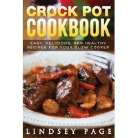 Crock Pot Cookbook: Easy, Delicious, and Healthy Recipes for Your Slow Cooker (Paperback)