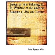 Eulogy on John Pickering, LL. D., President of the American Academy of Arts and Sciences