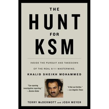 The Hunt for KSM : Inside the Pursuit and Takedown of the Real 9/11 Mastermind, Khalid Sheikh Mohammed
