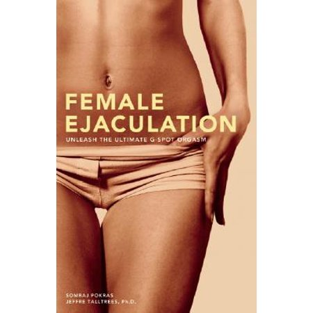 Female Ejaculation : Unleash the Ultimate G-Spot (Best Way To Achieve Female Orgasm)