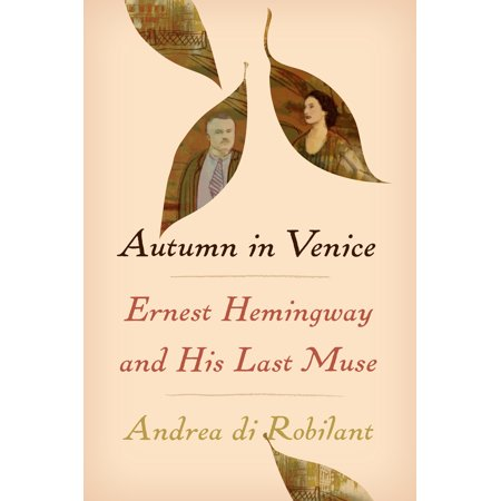 Autumn in Venice : Ernest Hemingway and His Last