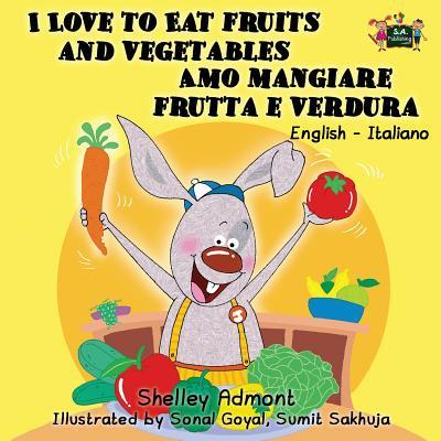 I Love to Eat Fruits and Vegetables Amo Mangiare Frutta E Verdura : English Italian Bilingual