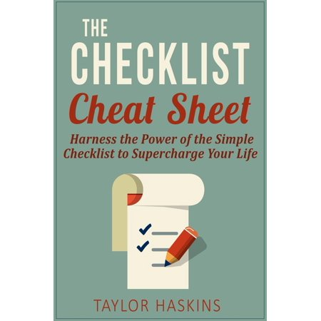 The Checklist Cheat Sheet: How to Harness the Surprising Power of the Simple Checklist to Supercharge Your Life -
