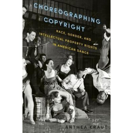 Choreographing Copyright  Race  Gender  And Intellectual Property Rights In American Dance