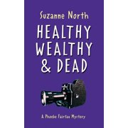 Healthy, Wealthy and Dead: A Phoebe Fairfax Mystery (Paperback)
