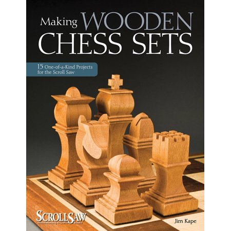 - Making Wooden Chess Sets : 15 One-Of-A-Kind Projects for the Scroll Saw