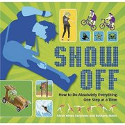 Show Off : How to Do Absolutely Everything - One Step at a Time. Sarah Hines Stephens and Bethany Mann