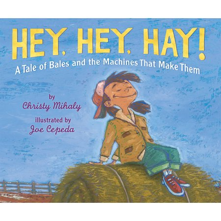 Hey, Hey, Hay!: A Tale of Bales and the Machines That Make Them (Hardcover) - Hay Bales For Parties