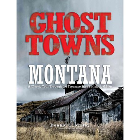 Ghost Towns Of Montana  A Classic Tour Through The Treasure States Historical Sites