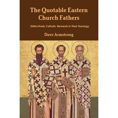 The Quotable Eastern Church Fathers : Distinctively Catholic Elements in Their