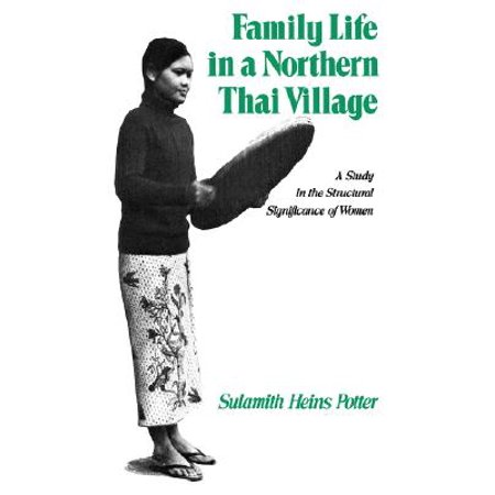 Family Life in a Northern Thai Village : A Study in the Structural Significance of Women (Womens Northern Lite Tall)