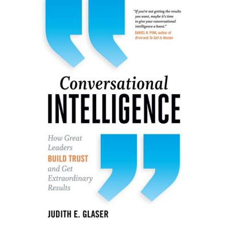 Conversational Intelligence : How Great Leaders Build Trust and Get Extraordinary Results (Leadership That Gets Results)