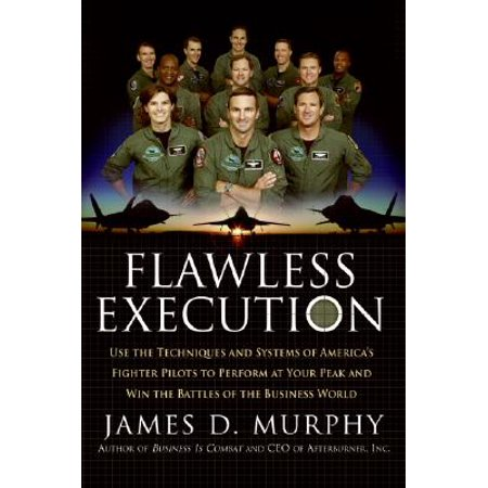 Flawless Execution : Use the Techniques and Systems of America's Fighter Pilots to Perform at Your Peak and Win the Battles of the Business World ()